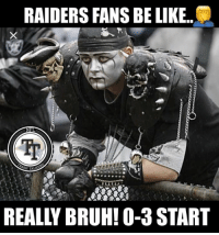 Be Like, Bruh, and Memes: RAIDERS FANS BE LIKE.  REALLY BRUH!O-3 START THE WALK OF SHAME🤦♂️🤦♂️🤦♂️ #rampage