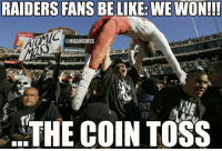 Oakland Raiders Fans This Season!: RAIDERS FANS BE  LIKE: WE WON!!!  ONBAMEMES  ENT  THE COIN TOSS Oakland Raiders Fans This Season!
