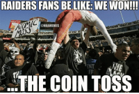 Oakland Raiders Fans This Season! Credit: Steven Mitts: RAIDERS FANS BELIKE: WEWON!!!  ONBAMEMMES  THE COIN TOSS Oakland Raiders Fans This Season! Credit: Steven Mitts