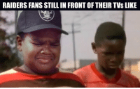 Raider Nation still not close to being over it, and for good reason: RAIDERS FANS STILL IN FRONTOF THEIR TVS LIKE Raider Nation still not close to being over it, and for good reason
