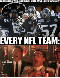 "Raiders fans be like... Credit: Cameron Bishop: RAIDERS FANS: THIS IS OUR YEAR! SUPER BOWL50 HERE WE COME!""  AL  EVERY NFL TEAM  @NFLMEMEZ Raiders fans be like... Credit: Cameron Bishop"