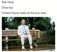 Forrest Gump: Rain drop  Drop top  Forrest Gump waits at the bus stop