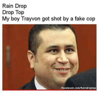 Raindrop 💧: Rain Drop  Drop Top  got shot by a fake cop  My boy Trayvon Facebook.com/Raindroptop Raindrop 💧
