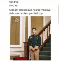 Its lit lmao: rain drop  drop top  hello, i'm esteban julio ricardo montoya  de la rosa ramirez, your bell hop Its lit lmao