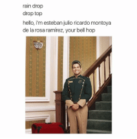 hit like if this made you smile: rain drop  drop top  hello, i'm esteban julio ricardo montoya  de la rosa ramirez, your bell hop hit like if this made you smile