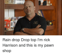 "<p>Raindrop Droptop via /r/dank_meme <a href=""http://ift.tt/2jH1nF6"">http://ift.tt/2jH1nF6</a></p>: Rain drop Drop top I'm rick  Harrison and this is my pawn  shop <p>Raindrop Droptop via /r/dank_meme <a href=""http://ift.tt/2jH1nF6"">http://ift.tt/2jH1nF6</a></p>"