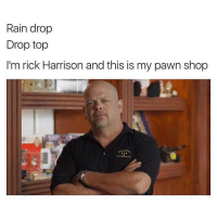 🤣😂😭👀😂😭🤣🙌🏼🙌🏼🙌🏼 who ever made this is too funny instagood instagram bored wshh memes igdaily igers igaddict nofilter rap migos badandbougie hiphop pawnstars: Rain drop  Drop top  I'm rick Harrison and this is my pawn shop 🤣😂😭👀😂😭🤣🙌🏼🙌🏼🙌🏼 who ever made this is too funny instagood instagram bored wshh memes igdaily igers igaddict nofilter rap migos badandbougie hiphop pawnstars