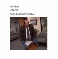 rain drop drop top found out my uncle smokes pot pot: Rain drop  Drop top  Kevin dropped the pot pot rain drop drop top found out my uncle smokes pot pot