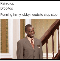 LMFAO 😂 Tag a friend that would find this funny & follow me @hewmor for more ❤️: Rain drop  Drop top  Running in my lobby needs to stop stop LMFAO 😂 Tag a friend that would find this funny & follow me @hewmor for more ❤️