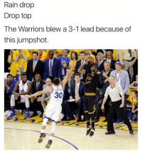 Hahahaha I'm done goodnight: Rain drop  Drop top  The Warriors blew a 3-1 lead because of  this jumpshot  30 Hahahaha I'm done goodnight