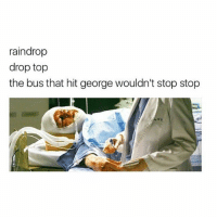 George deserved better 😩😩 greysanatomy: raindrop  drop top  the bus that hit george wouldn't stop stop George deserved better 😩😩 greysanatomy