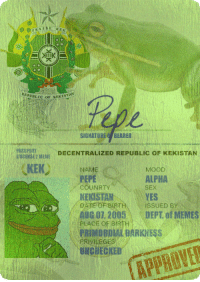 """Memes, Mood, and Sex: ?RAIS E  REPUBLIC OF KE  SIGMATUREO BEARER  PASSPORT  USSEZMEIE DECENTRALIZED REPUBLIC OF KEKISTAN  (KEK)  MOOD  ALPHA  SEX  YES  ISSUED BY  PEPE  COUNRTY  KEKISTAN  DATE OF BIRTH  AUG 07 2005DEPT. of MEMES  PLACE OF BIRTH  PRIMOROMAL BARKNESS  PRIVILEGES  UNCHECKED <p>PepePassport - Your ticket to Kekistan. Selling in bulk. via /r/MemeEconomy <a href=""""http://ift.tt/2onK7HR"""">http://ift.tt/2onK7HR</a></p>"""