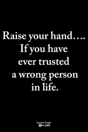 Life, Memes, and 🤖: Raise vour hand  ....  If you have  ever trusted  a wrong person  in life.  Lessons Taught  By LIFE <3