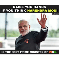 "Memes, Best, and India: RAISE YOU HANDS  IF YOU THINK NARENDRA MODI  IS THE BEST PRIME MINISTER OF INDIA 🙌🙌 ""Ladki ki Jisse Shaadi hoti hai sirf Ussi ke liye Loyal Rehna Chaiye."" bcbaba"