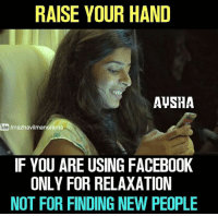 Facebook, Memes, and Tube: RAISE YOUR HAND  AUSHA  Tube  /mazhavilmanorama  IF YOU ARE USING FACEBOOK  ONLY FOR RELAXATION  NOT FOR FINDING NEW PEOPLE
