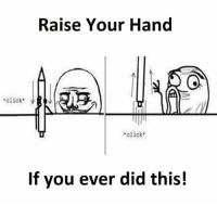 Click, Memes, and 🤖: Raise Your Hand  click VRV  click  If you ever did this!