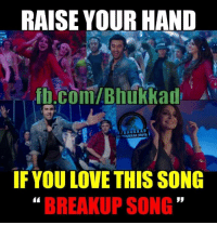 breakup songs: RAISE YOUR HAND  .com/Bhukkad  TBHuKKAD  IF YOU LOVE THIS SONG  BREAKUP SONG