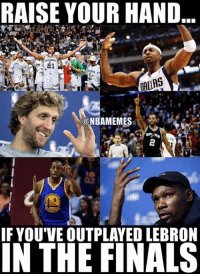 LeBron haters be like...: RAISE YOUR HAND  DALLAS  NBAMEMES  IF YOU'VE OUTPLAYED LEBRON  IN THE FINALS LeBron haters be like...
