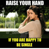 Happy Single ✌🏻️ Busy in working towards Life Goals 💯👌🏻 Tag all single people 😜 @ommy_007: RAISE YOUR HAND  de  IF YOU ARE HAPPY TO  BE SINGLE Happy Single ✌🏻️ Busy in working towards Life Goals 💯👌🏻 Tag all single people 😜 @ommy_007