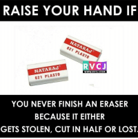 Anyone else? rvcjinsta: RAISE YOUR HAND IF  621 PLASTO  RVC J  NATA RAJ  WWW. RVCJ.COM  621 PLASTO  YOU NEVER FINISH AN ERASER  BECAUSE IT EITHER  GETS STOLEN, CUT IN HALF OR LOST Anyone else? rvcjinsta