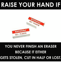 😍😍😍: RAISE YOUR HAND  IF  NATARAJ  NATARAd  621 PLASTO  YOU NEVER FINISH AN ERASER  BECAUSE IT EITHER  GETS STOLEN, CUT IN HALF OR LOST 😍😍😍