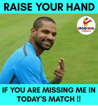 Indianpeoplefacebook, Miss Me, and  Raise Your Hand If: RAISE YOUR HAND  IF YOU ARE MISSING ME IN  TODAYS MATCH