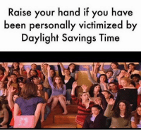 🙋🙋🙋: Raise your hand if you have  been personally victimized b  Daylight Savings Time 🙋🙋🙋