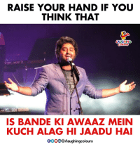 Indianpeoplefacebook, Think, and You: RAISE YOUR HAND IF YOU  THINK THAT  AUGHING  IS BANDE KI AWAAZ MEIN  KUCH ALAG HI JAADU HA  0OOO@/laughingcolours