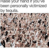Drunk, Friends, and Smashing: Raise your hand if you've  been personally victimized  by tequila. Smash that like button and tag some friends !