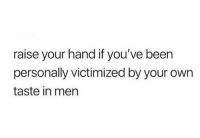 Dank, Been, and 🤖: raise your hand if you've been  personally victimized by your own  taste in men