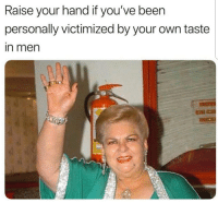 Been, Own, and Your Own: Raise your hand if you've been  personally victimized by your own taste  in men