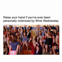 Why do you make me feel like this today? We were having such a good time last night 😭😭😭😭: Raise your hand if you've ever been  personally victimized by Wine Wednesday Why do you make me feel like this today? We were having such a good time last night 😭😭😭😭