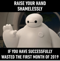 Dank, 🤖, and First: RAISE YOUR HAND  SHAMELESSLY  IF YOU HAVE SUCCESSFULLY  WASTED THE FIRST MONTH OF 2019 ✋🏻