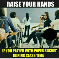 😁🙌: RAISE YOUR HANDS  IF YOU PLAYED WITH PAPER ROCKET  DURING CLASS TIME 😁🙌