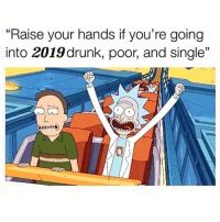 """Hold up..👀🤣: """"Raise your hands if you're going  into 2019 drunk, poor, and single"""" Hold up..👀🤣"""
