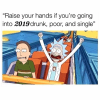"Life, Memes, and Best: ""Raise your hands if you're going  into 2019drunk, poor, and single"" 🙌🙌🙌🙌🙌 Living my best life."