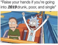 """WE IN THIS TOGETHAAAA: """"Raise your hands if you're going  into 2019drunk, poor, and single"""" WE IN THIS TOGETHAAAA"""