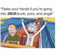 """Raise Your Hands: """"Raise your hands if you're going  into 2019drunk, poor, and single""""  35  a5"""