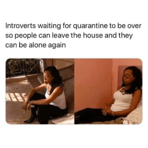 Raise your hands too, if you are one of the introverts waiting for this quarantine to be over!: Raise your hands too, if you are one of the introverts waiting for this quarantine to be over!