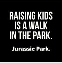 """""""Hold onto your butts."""" """"Uhhh... life will find a way."""" """"Objects in mirror are closer than they appear."""" Who knew there would be so many similarities between Jurassic Park and parenting? CleverGirl via @kimmlasitani kidsaretheworst: RAISING KIDS  IS A WALK  IN THE PARK  Jurassic Park. """"Hold onto your butts."""" """"Uhhh... life will find a way."""" """"Objects in mirror are closer than they appear."""" Who knew there would be so many similarities between Jurassic Park and parenting? CleverGirl via @kimmlasitani kidsaretheworst"""