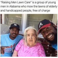 "America, Memes, and Alabama: ""Raising Men Lawn Care"" is a group of young  men in Alabama who mow the lawns of elderly  and handicapped people, free of charge  N CARE This is America."