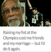 """When someone says """"this ain't your grandparent's Civil Rights movement,"""" show them this. *Never underestimate their sacrifices* JohnCarlos ✊🏽 TommieSmith ✊🏽 theblaquelioness: Raising my fist at the  Olympics cost me friends  and my marriage but l'd  do it again. When someone says """"this ain't your grandparent's Civil Rights movement,"""" show them this. *Never underestimate their sacrifices* JohnCarlos ✊🏽 TommieSmith ✊🏽 theblaquelioness"""