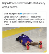 Rondo got to chill 😂 (Via ‪LakersNation‬-Twitter): Rajon Rondo determined to start at any  cost, it seems.  Ohm Youngmisuk @NotoriousOHM  Lonzo Ball down on the floor- recovering?  after absorbing a Rajon Rondo pass to his groin  area. He laughed about it shortly before laying  down Rondo got to chill 😂 (Via ‪LakersNation‬-Twitter)