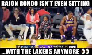 Los Angeles Lakers, Nba, and Rajon Rondo: RAJON RONDO ISN'T EVEN SITTING  AKERS  CNBAMEMES  DEN 1151 LAL 97 4th 148.824 ESAİ  WITH THE LAKERS ANYMORE j5 Rajon Rondo is in full DGAF mode.