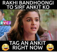 Tag Ankit guys 😂: RAKHI BAND HOONGI  TO SIRF ANKIT KO  RvCJ  WWW. RVCJ.COM  TAG AN ANKIT  RIGHT NOW Tag Ankit guys 😂