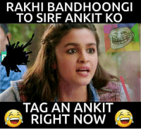 Memes, 🤖, and List: RAKHI BANDHOONGI  TO SIRF ANKIT KO  TAG AN ANKIT  RIGHT NOW I am sure You have atleast 1 million Ankit in your friend list.