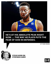 God, Stephen, and Stephen Curry: Rakuten  EN ST  HE'S AT HIS ABSOLUTE PEAK RIGHT  NOW. THE WAY HE PLAYS PUTS THE  FEAR OF GOD IN DEFENSES.  H/T MARK MEDINA  STEVE KERR ON  STEPHEN CURRY  B R Coach Kerr has never seen Steph look this good.
