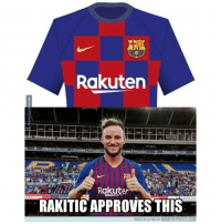 Memes, Barca, and 🤖: Rakuter  Rakuter  RAKITIC APPROVES THIS  NAM  Deporces g risus en MEMEDEPURTES.CU Rakitic approves this Barça camiseta croacia Rakitic memedeportes https:-www.memedeportes.com-futbol-rakitic-approves-this