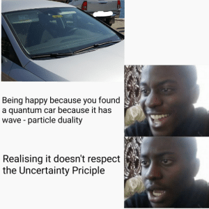 Respect, Happy, and Hertz: ralates  Hertz  ILLIY  Being happy because you found  a quantum car because it has  wave particle duality  Realising it doesn't respect  the Uncertainty Priciple Hertz