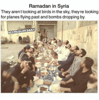 "Anaconda, Memes, and Muslim: Ramadan in Syria  They aren't looking at birds inthe sky, theyre looking  for planes flying past and bombs dropping by  IGI Tag | Share The picture speaks for itself. If you can donate then go to the link in my bio to help the people in Syria, Gaza, Yemen, and Somalia. If you're not able to then share the donation link so that others may donate and In shaa Allah you be rewarded for. You can feed a person from just £1 a day. . £1 may not mean a lot to us but with that you could feed a fasting muslim and you can have a reward similar to that of the fasting person and also the reward of feeding a poor muslim. Your deeds during Ramadan are multiplied multiple times so don't miss this chance to be rewarded by Allah and also help the less fortunate. Donation link is in my bio: www.RamadanAid.com . Sadaqa, Lillah & ZAKAT applicable. £1.00 per person in Syria for 1 day and £30 for 30 days. (£2 in Gaza) 10 Persons £300.00 30 Persons £900.00 100 Persons £3000.00 In Gaza the price for is £2 for one person for a day and £60 for 30 days. . The Prophet (peace be upon him) said: ""Whoever feeds a fasting person will have reward like that of the fasting person, without any reduction in his reward."" (Tirmidhi) Donate: www.RamadanAid.com Any problems do a time goes just message. I will try and reply to them all this weekend in'shaa'Allah."